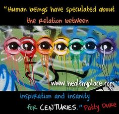 Mental health quote: Human beings have speculated about the relationship between inspiration and insanity for centuries.  http://www.healthyplace.com