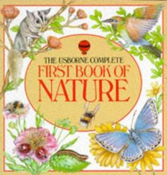 The Usborne Complete First Book of Nature (Usborne First Nature) by R. Kidman-Cox,http://www.amazon.com/dp/0746005636/ref=cm_sw_r_pi_dp_ievAsb12JNE4FZNB