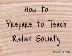 Part 1: How to Teach Relief Society in a Meaningful Way Part 2: How to Teach Relief Society Lessons about Difficult or Controversial Topics Part 3: How to Prepare to Teach Relief Society There are many, many ways to prepare to teach Relief Society. Over time, you'll figure out what works best for you. Me? I …