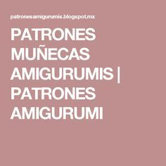 PATRONES MUÑECAS AMIGURUMIS | PATRONES AMIGURUMI