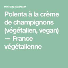 Polenta à la crème de champignons (végétalien, vegan) — France végétalienne