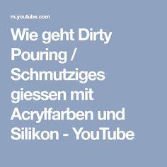 Wie geht Dirty Pouring / Schmutziges giessen mit Acrylfarben und Silikon - YouTube