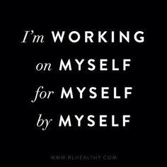 I'm WORKING on MYSELF for MYSELF by MYSELF ♡