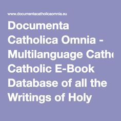 Documenta Catholica Omnia - Multilanguage Catholic E-Book Database of all the Writings of Holy Popes, Councils, Church Fathers and Doctors, and Allied Auctors