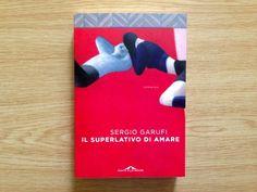 """Marco G. Montanari recensisce """"Il superlativo di amare"""" di Sergio Garufi, edito da Ponte alle Grazie."""