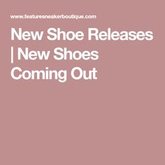 New Shoe Releases | New Shoes Coming Out