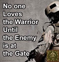 No one loves the warrior until the enemy is at the gate. Military Quotes, Military Humor, Military Life, Military Slang, Great Quotes, Inspirational Quotes, Ju Jitsu, Warrior Quotes, Life Lessons