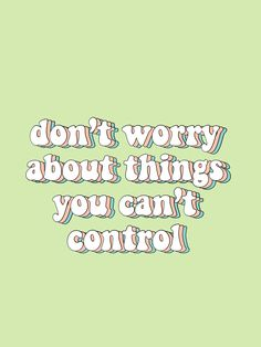 don't worry about things to can't control quotes words green aesthetic vsco . don't worry about th Motivacional Quotes, Mood Quotes, Happy Quotes, Positive Quotes, Words Wallpaper, Wallpaper Quotes, Wallpaper Backgrounds, Wallpapers, Green Wallpaper