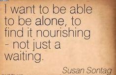 - Susan Sontag