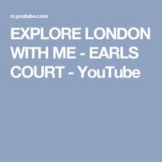 EXPLORE LONDON WITH ME - EARLS COURT - YouTube