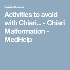 Activities to avoid with Chiari... - Chiari Malformation - MedHelp