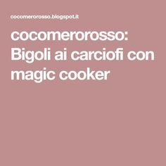 cocomerorosso: Bigoli ai carciofi con magic cooker
