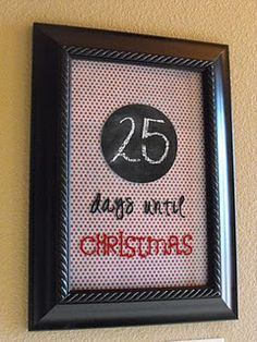 {Tutorial}  Cute DIY countdown till Christmas frame w/ chalkboard paint. This would be a great gift, or fun in a child's room.Should add some 3D pieces behind glass like tiny jingle bells or add ornaments to paper...