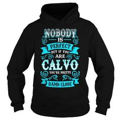 CALVO Nobody is Perfect but if you are CALVO youre Pretty Damn Close