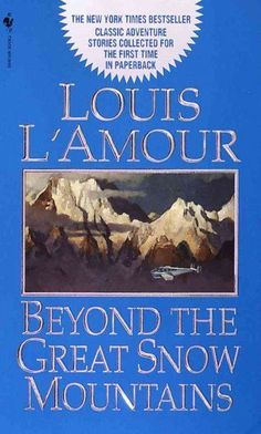 BEYOND THE GREAT SNOW MOUNTAINS - LOUIS L'AMOUR (PAPERBACK) NEW