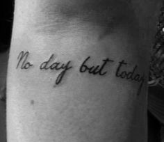 """My """"No Day But Today"""" Rent tattoo"""