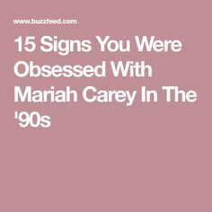 15 Signs You Were Obsessed With Mariah Carey In The '90s