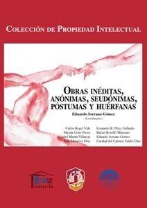 Obras inéditas, anónimas, seudónimas, póstumas y huérfanas / Eduardo Serrano Gómez.    Fundación AISGE, 2014