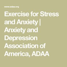 Exercise for Stress and Anxiety | Anxiety and Depression Association of America, ADAA