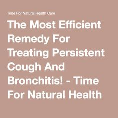 The Most Efficient Remedy For Treating Persistent Cough And Bronchitis! - Time For Natural Health Care