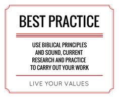 Use best practice. Live your values.