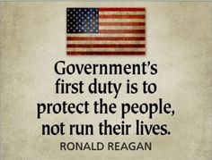"""Government's first duty is to protect the people, not run their lives"" - Ronald Reagan, speech at National Conference of the Building and Construction Trades, AFL-CIO (3/30/1981)"
