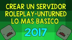 COMO CREAR UN SERVER ROLEPLAY UNTURNED / LO BASICO 2017