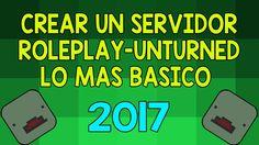 COMO CREAR UN SERVER ROLEPLAY UNTURNED / LO BASICO 2017