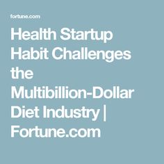 Health Startup Habit Challenges the Multibillion-Dollar Diet Industry | Fortune.com