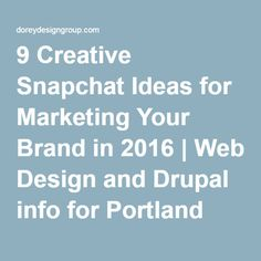 9 Creative Snapchat Ideas for Marketing Your Brand in 2016 | Web Design and Drupal info for Portland OR