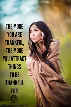 The more you are thankful, the more you attract things to be grateful for..  - Zig Ziglar  WILD WOMAN SISTERHOOD™