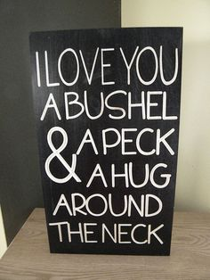 I love you a Bushel and a peck and a hug around the by Wildoaks