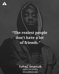 The realest people don't have a lot of friends – Tupac Shakur Thug Quotes, Gangster Quotes, Rapper Quotes, Badass Quotes, Real Quotes, Lyric Quotes, Wisdom Quotes, Words Quotes, Tupac Love Quotes
