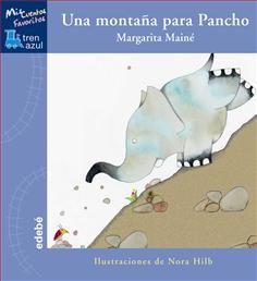Una montaña para Pancho / Margarita Mainé. Había una vez un elefante chiquitito que se llamaba Pancho.   Vivía en la selva, con las jirafas y los hipopótamos. Pero él se aburría mucho. ¿Quieres conocer su historia?