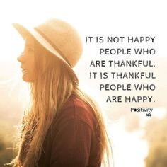 It is not happy people who are thankful, it is thankful people who are happy. thedailyquotes.com