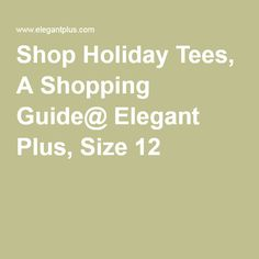 Shop Holiday Tees, A Shopping Guide@ ElegantPlus.com, Size 12 +