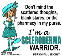 I salute all the Scleroderma Warriors in the world. Yours is a vicious foe to defeat and you are among the strongest warriors of all.