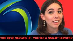 HIPSTERS REJOICE! You now  have 5 shows you must be watching RIGHT NOW!