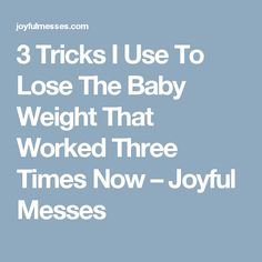 3 Tricks I Use To Lose The Baby Weight That Worked Three Times Now – Joyful Messes