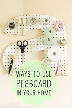 8 Clever Ways to Use Pegboard in Your Home Decor.  These DIYs are a hole in one! (Groan)