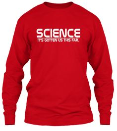 Science  It's Gotten Us This Far T Shirt Red T-Shirt Tay Dài Front