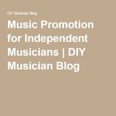 Music Promotion for Independent Musicians | DIY Musician Blog