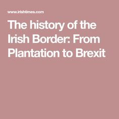 With the threat of a hard border looming, we look at how Northern Ireland came to this Irish News, Northern Ireland, History, Historia, Northern Ireland County