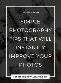 simple photography tips that will instantly improve your photos - Jessica Rose Williams | photography | how to take better photos | blogging tips | photos for blogs | Instagram tips | Simple photography | How to take better Instagram photos