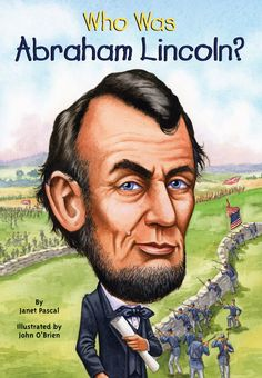 Who Was Abraham Lincoln?  ($4.99) http://www.amazon.com/exec/obidos/ASIN/B001FA0M3O/hpb2-20/ASIN/B001FA0M3O This book is interesting and factual and I like children's books to give a synopsis of history, and then my grand kids can read them. - My 7 year old loves reading these books, we have many of them. - I ordered this book for my son who is going to do a wax museum project at school.