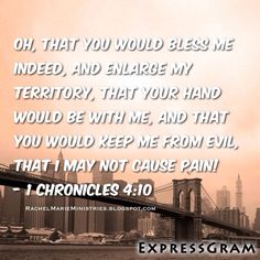"And Jabez called on the God of Israel saying, ""Oh, that You would bless me indeed, and enlarge my territory, that Your hand would be with me, and that You would keep me from evil, that I may not cause pain!""  So God granted him what he requested. - ‭I Chronicles‬ ‭4‬:‭10‬ (NKJV)"