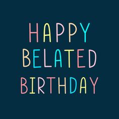 Late Happy Birthday Wishes, Happy Birthday Beautiful, Birthday Wishes Funny, Happy Birthday Images, Happy Birthday Cards, Birthday Greetings, Happy Belated Birthday Quotes, Birthday Words, Birthday Stuff