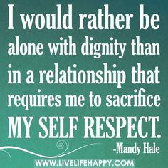 "Self Respect. ""I would rather be alone with dignity than in a relationship that requires me to sacrifice my self respect. Relationship Respect Quotes, Respect Quotes Lack Of, Self Worth Quotes Relationships, Honesty Quotes, Respect Life, Respect Women, Bitch Quotes, Bad Relationship, Abusive Relationship"