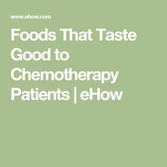 Foods That Taste Good to Chemotherapy Patients | eHow