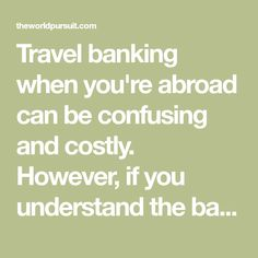 Travel banking when you're abroad can be confusing and costly. However, if you understand the basic principals of finance while traveling you'll save money.